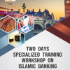 London: Two Days Specialized Training Workshop on Islamic Banking & Finance